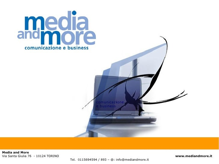 Media and More Via Santa Giulia 76  - 10124 TORINO    www.mediandmore.it Tel.  0115694594 / 893 – @: info@mediandmore.it P...