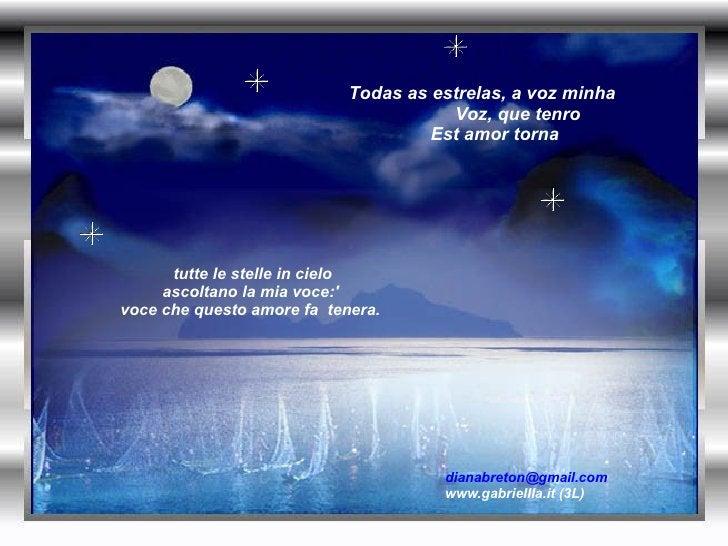 tutte le stelle in cielo ascoltano la mia voce:' voce che questo amore fa  tenera.  [email_address]   www.gabriellla.it (...