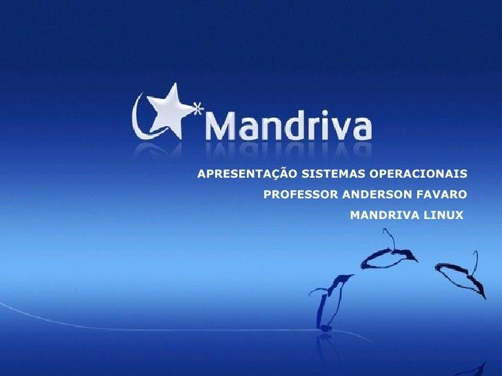 APRESENTAÇÃO SISTEMAS OPERACIONAIS PROFESSOR ANDERSON FAVARO MANDRIVA LINUX