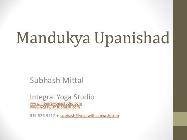 Mandukya UpanishadSubhash MittalIntegral Yoga Studiowww.integralyogastudio.comwww.yogawithsubhash.com919-926-9717  subhas...