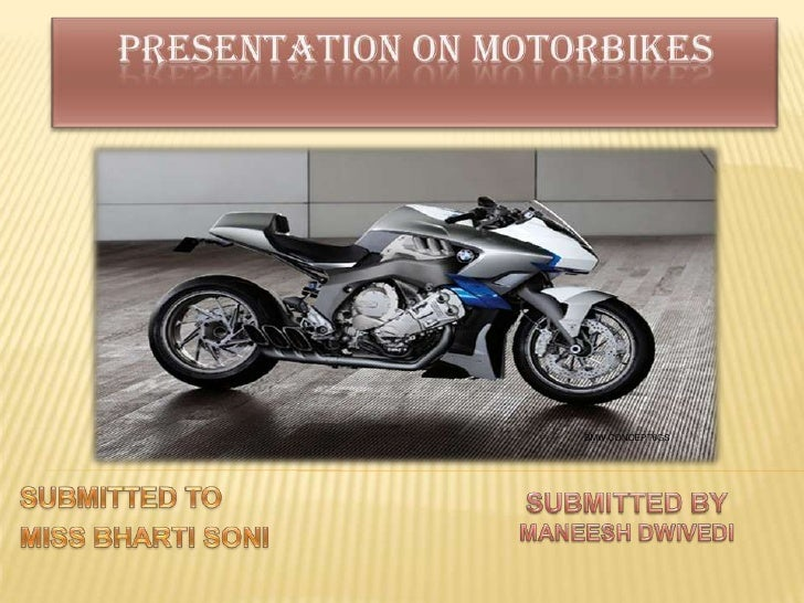 PRESENTATION ON MOTORBIKES<br />BMW CONCEPT6GS<br />SUBMITTED TO<br />MISS BHARTI SONI<br />SUBMITTED BY<br />MANEESH DWIV...