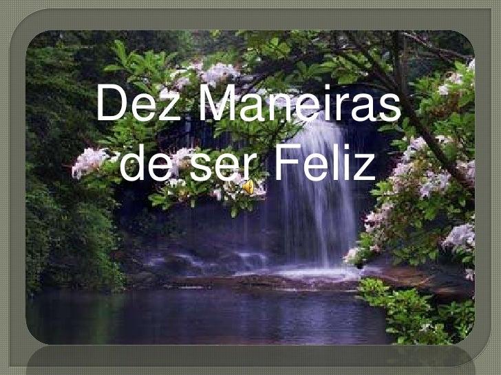 Dez Maneiras de ser Feliz<br />