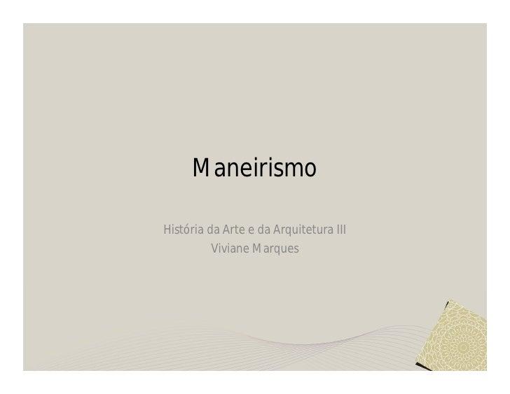 ManeirismoHistória da Arte e da Arquitetura III          Viviane Marques