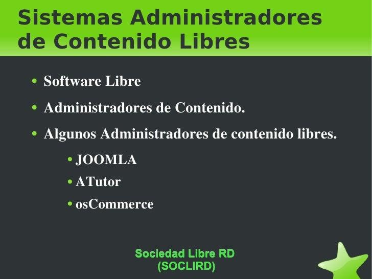 Sistemas Administradores de Contenido Libres <ul><li>Software Libre </li></ul><ul><li>Administradores de Contenido. </li><...