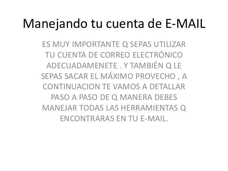 Manejando tu cuenta de E-MAIL  ES MUY IMPORTANTE Q SEPAS UTILIZAR   TU CUENTA DE CORREO ELECTRÓNICO   ADECUADAMENETE . Y T...