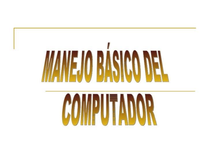 MANEJO BÁSICO DEL COMPUTADOR