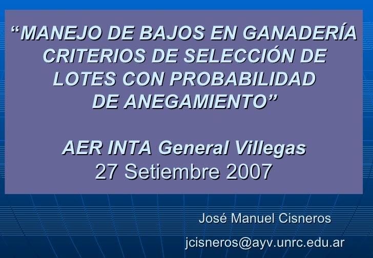 """"""" MANEJO DE BAJOS EN GANADERÍA CRITERIOS DE SELECCIÓN DE LOTES CON PROBABILIDAD DE ANEGAMIENTO"""" AER INTA General Villegas ..."""
