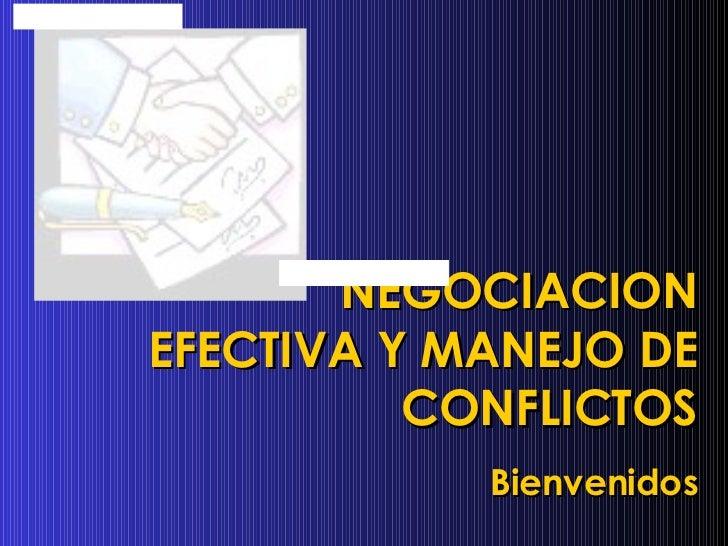 NEGOCIACION EFECTIVA Y MANEJO DE CONFLICTOS Bienvenidos