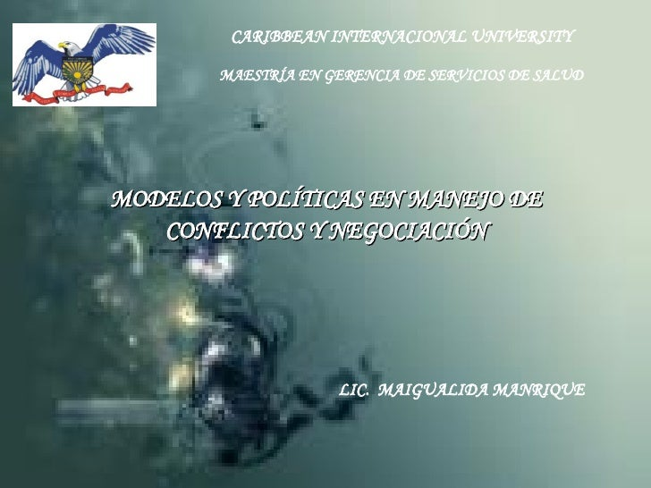MODELOS Y POLÍTICAS EN MANEJO DE CONFLICTOS Y NEGOCIACIÓN LIC.  MAIGUALIDA MANRIQUE CARIBBEAN INTERNACIONAL UNIVERSITY MAE...