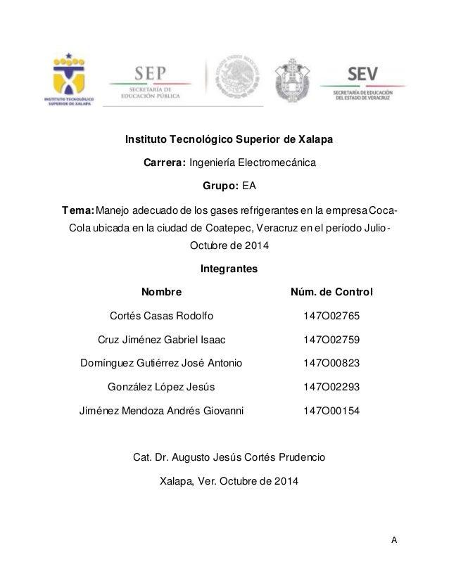 A Instituto Tecnológico Superior de Xalapa Carrera: Ingeniería Electromecánica Grupo: EA Tema:Manejo adecuado de los gases...