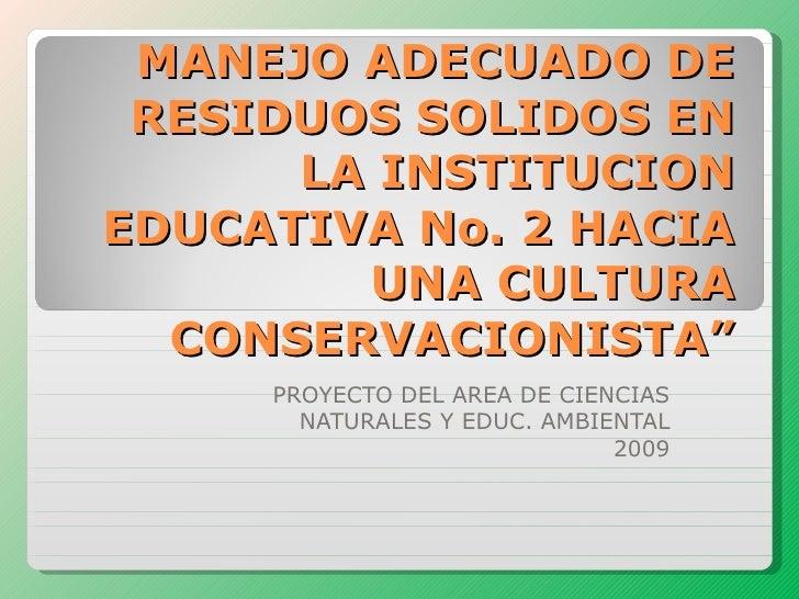 """MANEJO ADECUADO DE RESIDUOS SOLIDOS EN LA INSTITUCION EDUCATIVA No. 2 HACIA UNA CULTURA CONSERVACIONISTA"""" PROYECTO DEL ARE..."""
