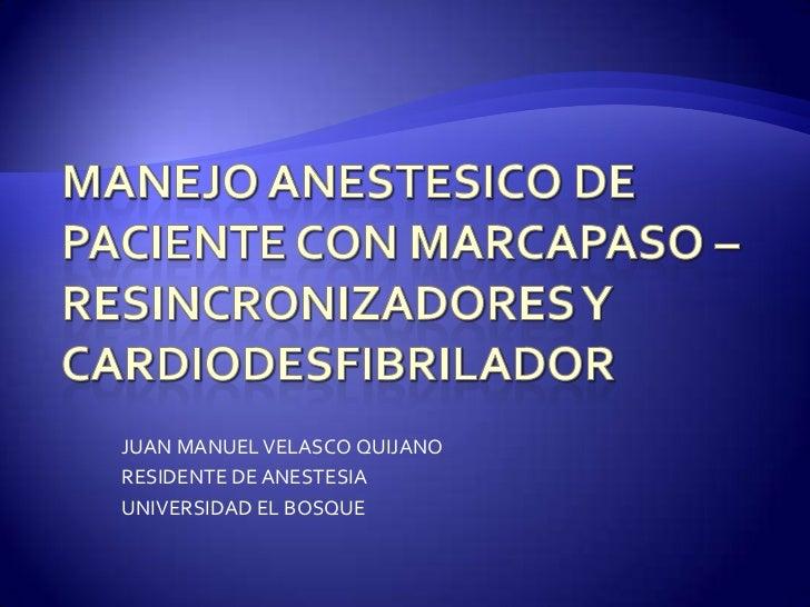 JUAN MANUEL VELASCO QUIJANORESIDENTE DE ANESTESIAUNIVERSIDAD EL BOSQUE