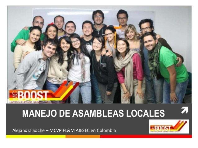MANEJO DE ASAMBLEAS LOCALES                  Alejandra Soche – MCVP FL&M AIESEC en Colombia