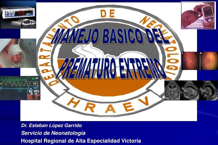 Dr. Esteban López GarridoServicio de NeonatologíaHospital Regional de Alta Especialidad Victoria