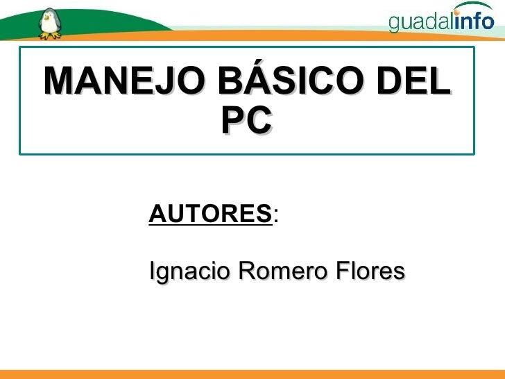 MANEJO BÁSICO DEL        PC      AUTORES:      Ignacio Romero Flores