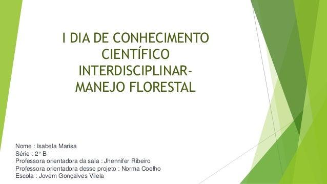 Nome : Isabela Marisa Série : 2° B Professora orientadora da sala : Jhennifer Ribeiro Professora orientadora desse projeto...