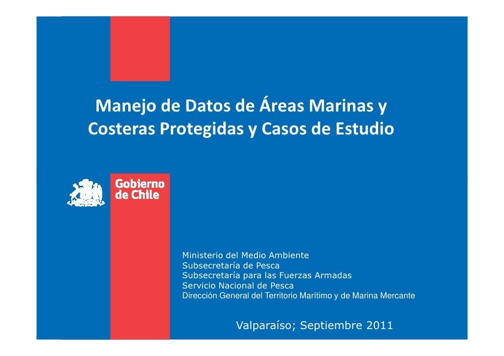 Manejo de Datos de Áreas Marinas yCosteras Protegidas y Casos de Estudio           Ministerio del Medio Ambiente          ...