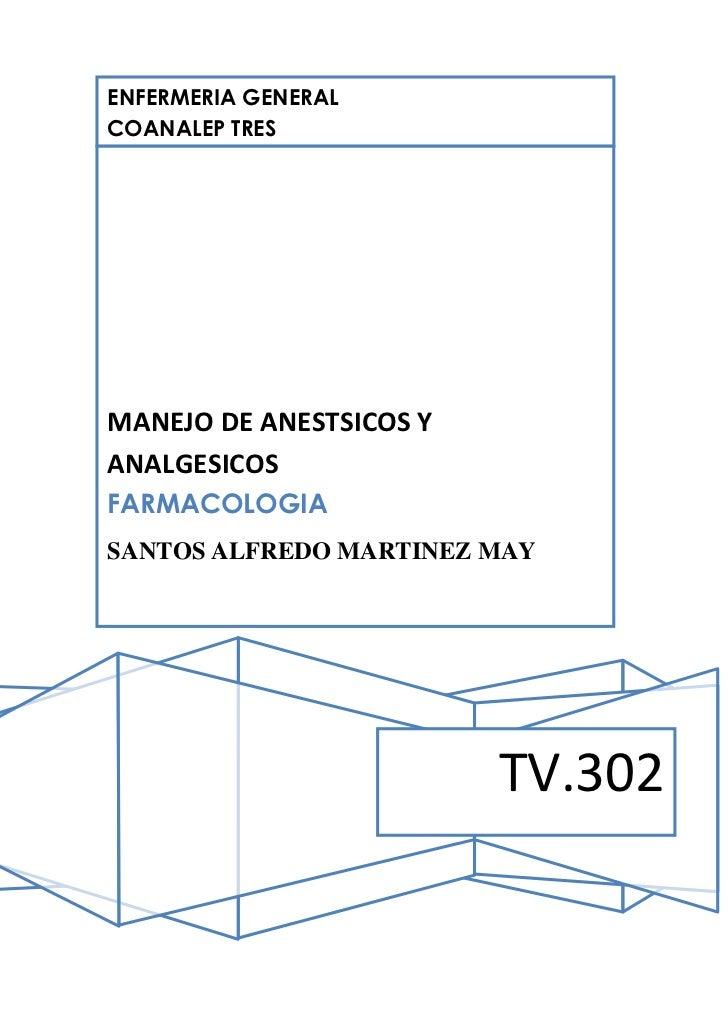 ENFERMERIA GENERALCOANALEP TRESMANEJO DE ANESTSICOS YANALGESICOSFARMACOLOGIASANTOS ALFREDO MARTINEZ MAY                   ...