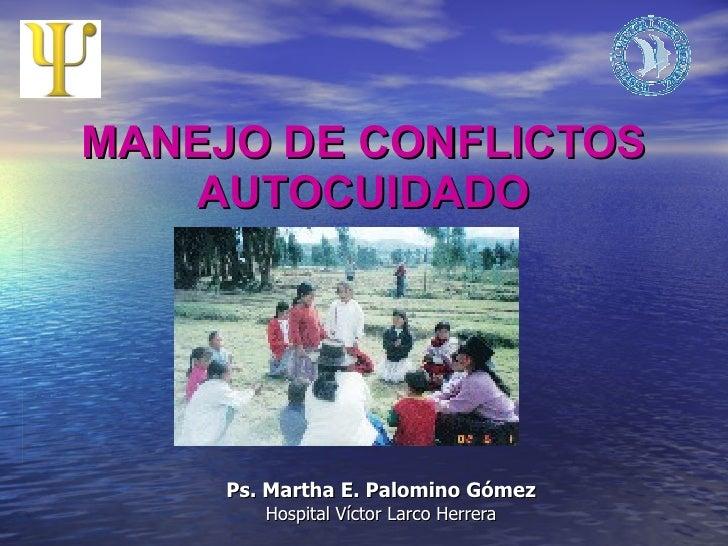 MANEJO DE CONFLICTOS AUTOCUIDADO Ps. Martha E. Palomino Gómez Hospital Víctor Larco Herrera