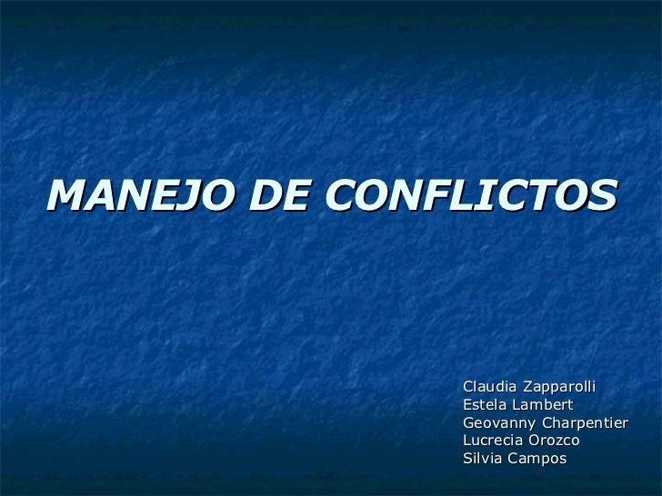 MANEJO DE CONFLICTOS Claudia Zapparolli Estela Lambert Geovanny Charpentier Lucrecia Orozco Silvia Campos