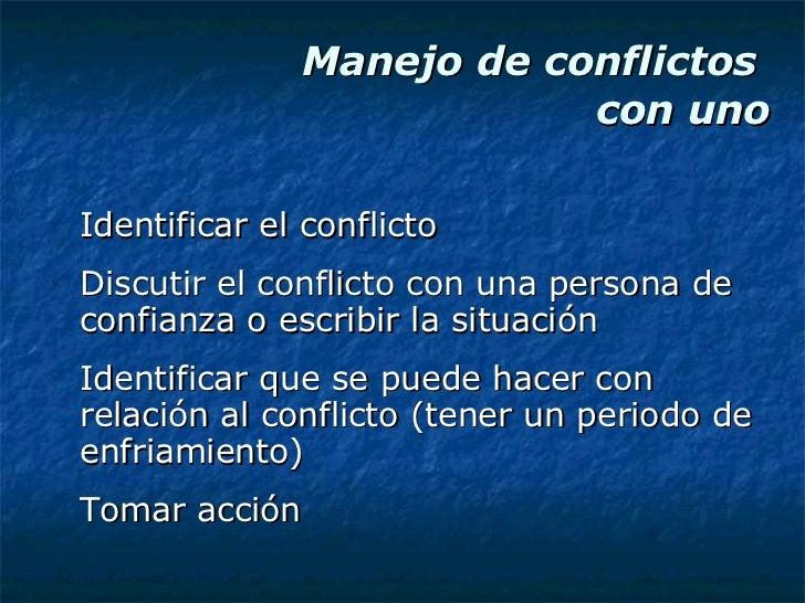 Manejo de conflictos  con uno <ul><li>Identificar el conflicto </li></ul><ul><li>Discutir el conflicto con una persona de ...