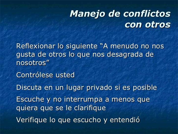 """Manejo de conflictos  con otros <ul><li>Reflexionar lo siguiente """"A menudo no nos gusta de otros lo que nos desagrada de n..."""