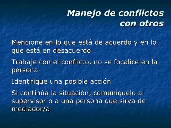 Manejo de conflictos  con otros <ul><li>Mencione en lo que está de acuerdo y en lo que está en desacuerdo </li></ul><ul><l...