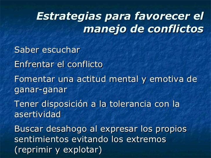 Estrategias para favorecer el manejo de conflictos <ul><li>Saber escuchar </li></ul><ul><li>Enfrentar el conflicto </li></...