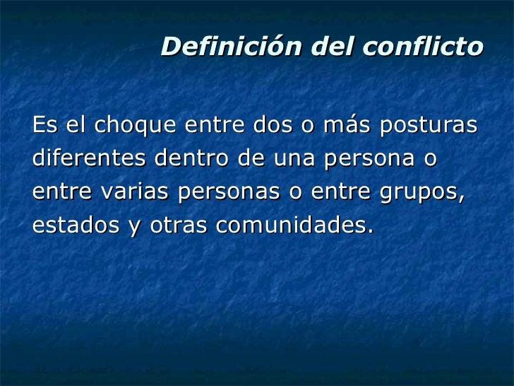 Definición del conflicto <ul><li>Es el choque entre dos o más posturas </li></ul><ul><li>diferentes dentro de una persona ...