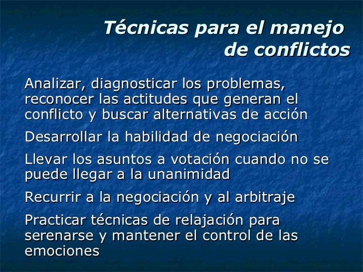 Técnicas para el manejo  de conflictos <ul><li>Analizar, diagnosticar los problemas, reconocer las actitudes que generan e...