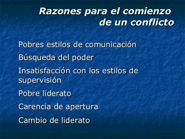 Razones para el comienzo  de un conflicto <ul><li>Pobres estilos de comunicación </li></ul><ul><li>Búsqueda del poder </li...