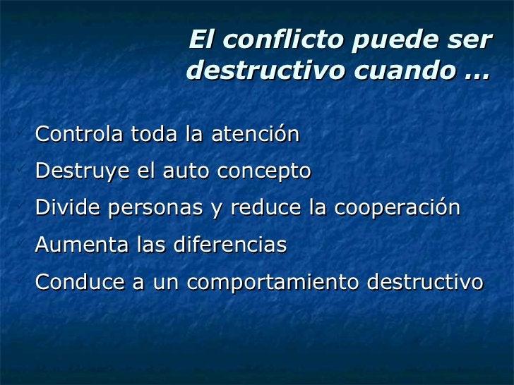 El conflicto puede ser destructivo cuando … <ul><li>Controla toda la atención </li></ul><ul><li>Destruye el auto concepto ...