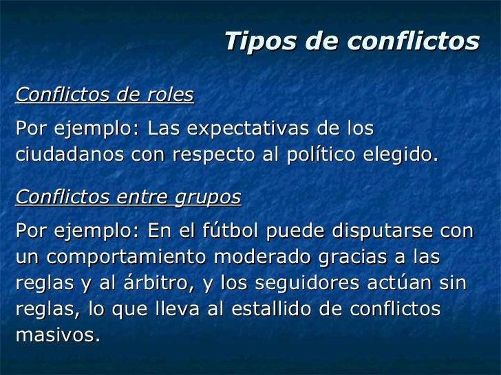 Tipos de conflictos <ul><li>Conflictos de roles </li></ul><ul><li>Por ejemplo: Las expectativas de los </li></ul><ul><li>c...