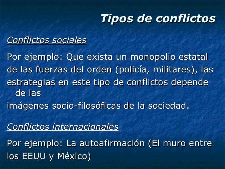 Tipos de conflictos <ul><li>Conflictos sociales </li></ul><ul><li>Por ejemplo: Que exista un monopolio estatal </li></ul><...