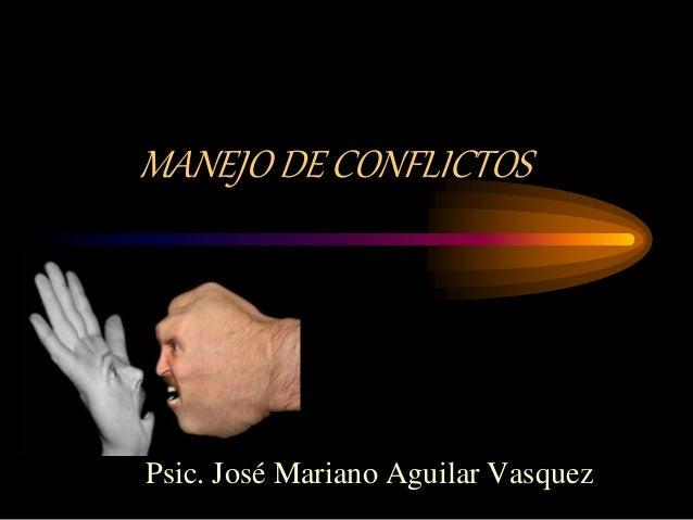 MANEJO DE CONFLICTOS  Psic. José Mariano Aguilar Vasquez