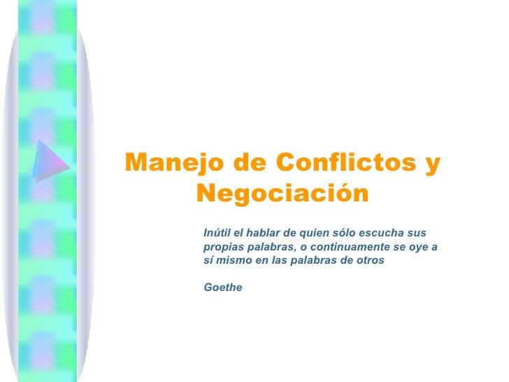 Manejo de Conflictos y Negociación Inútil el hablar de quien sólo escucha sus propias palabras, o continuamente se oye a s...