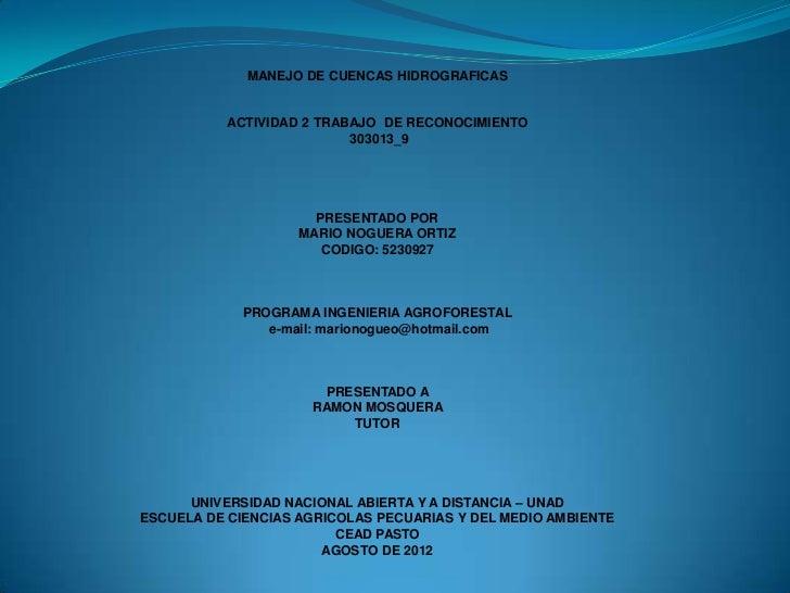 MANEJO DE CUENCAS HIDROGRAFICAS          ACTIVIDAD 2 TRABAJO DE RECONOCIMIENTO                          303013_9          ...