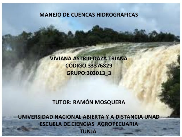 MANEJO DE CUENCAS HIDROGRAFICAS          VIVIANA ASTRID DAZA TRIANA               CÓDIGO.33376829                GRUPO:303...