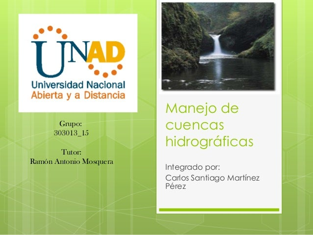 Manejo de       Grupo:      303013_15                         cuencas                         hidrográficas       Tutor:Ra...