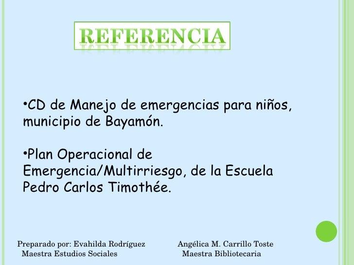 <ul><li>CD de Manejo de emergencias para niños, municipio de Bayamón. </li></ul><ul><li>Plan Operacional de Emergencia/Mul...