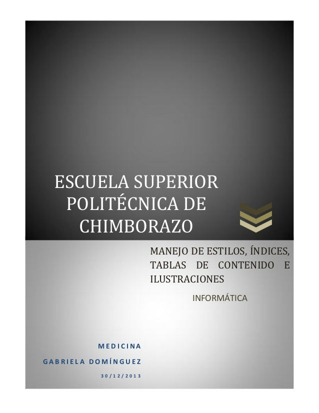 ESCUELA SUPERIOR POLITÉCNICA DE CHIMBORAZO MANEJO DE ESTILOS, ÍNDICES, TABLAS DE CONTENIDO E ILUSTRACIONES INFORMÁTICA  ME...