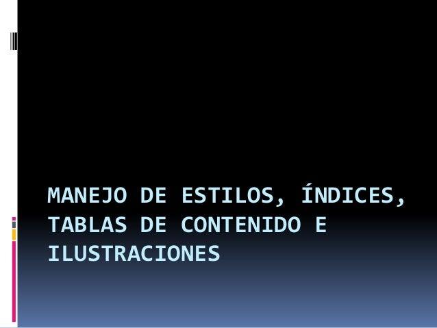 MANEJO DE ESTILOS, ÍNDICES, TABLAS DE CONTENIDO E ILUSTRACIONES