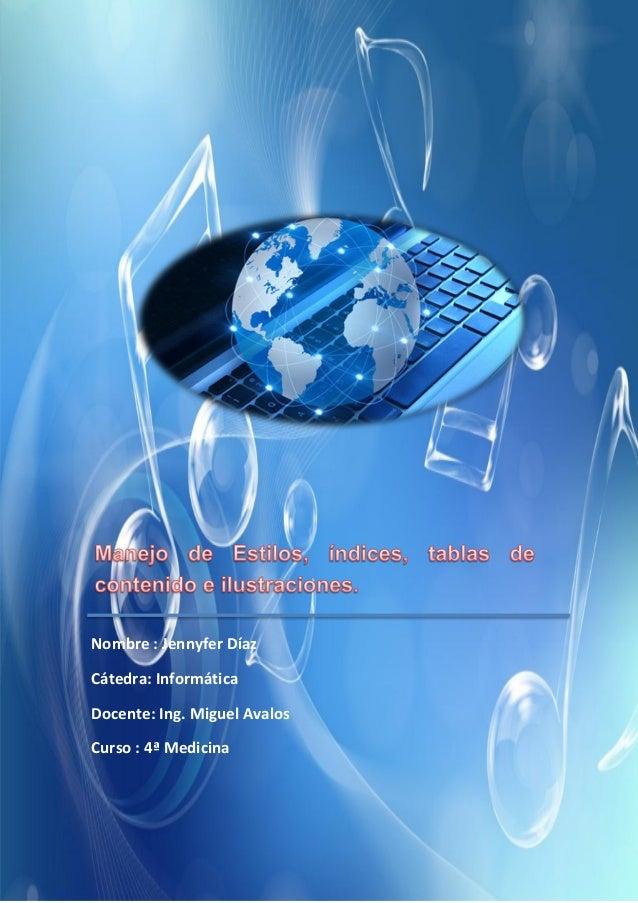 Nombre : Jennyfer Díaz Cátedra: Informática Docente: Ing. Miguel Avalos Curso : 4ª Medicina  Informática  Página 1