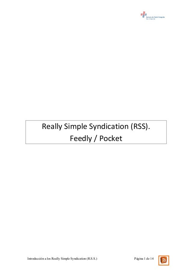 Introducción a los Really Simple Syndication (R.S.S.) Página 1 de 14Really Simple Syndication (RSS).Feedly / Pocket