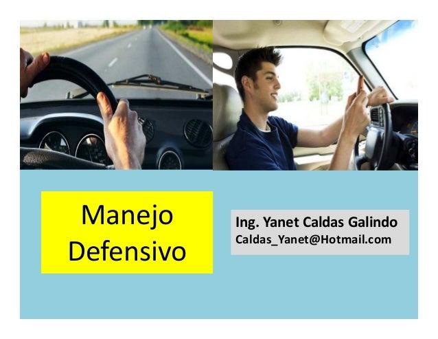 Manejo Defensivo Ing. Yanet Caldas Galindo Caldas_Yanet@Hotmail.com