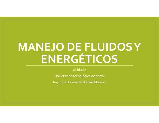 Manejo de fluidos y energeticos