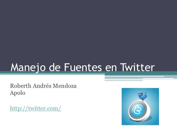 Manejo de Fuentes en Twitter<br />Roberth Andrés Mendoza Apolo<br />http://twitter.com/<br />