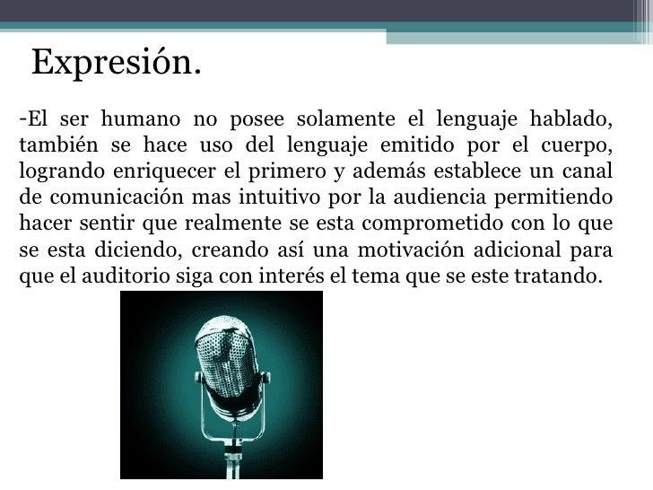 Expresión. <ul><li>El ser humano no posee solamente el lenguaje hablado, también se hace uso del lenguaje emitido por el c...
