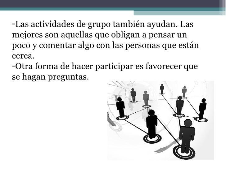 <ul><li>Las actividades de grupo también ayudan. Las mejores son aquellas que obligan a pensar un poco y comentar algo con...