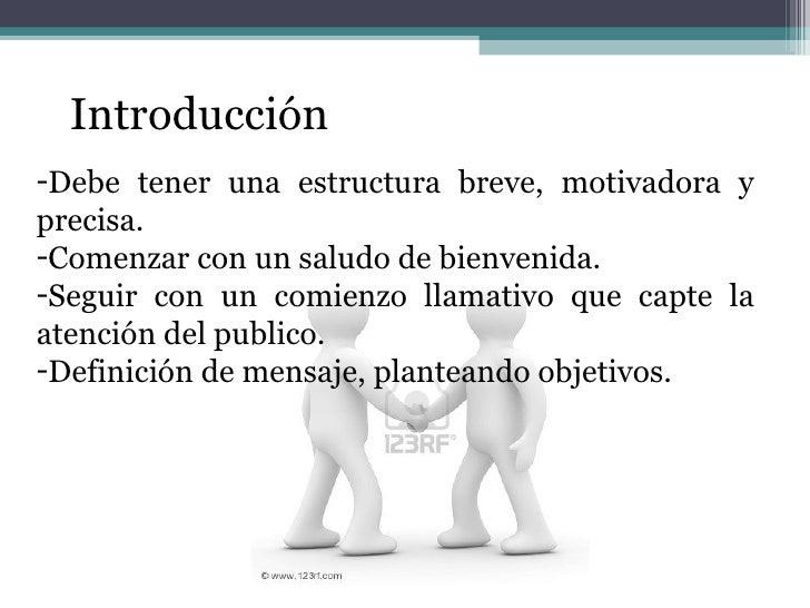 Introducción <ul><li>Debe tener una estructura breve, motivadora y precisa. </li></ul><ul><li>Comenzar con un saludo de bi...